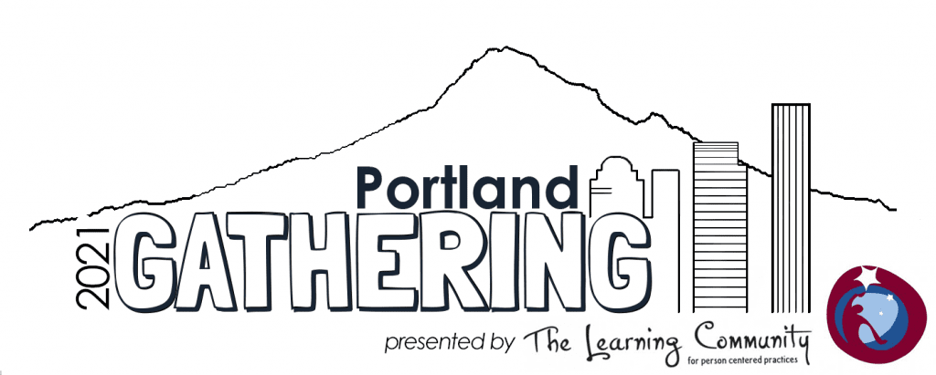 2021 Portland Gathering presented by The Learning Community for person centered practices